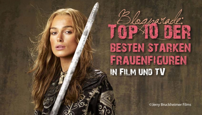 Top 10 der besten starken Frauenfiguren in Film und TV